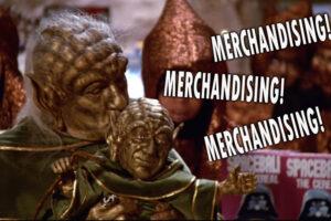 Merchandising! Merchandising! Merchandising!